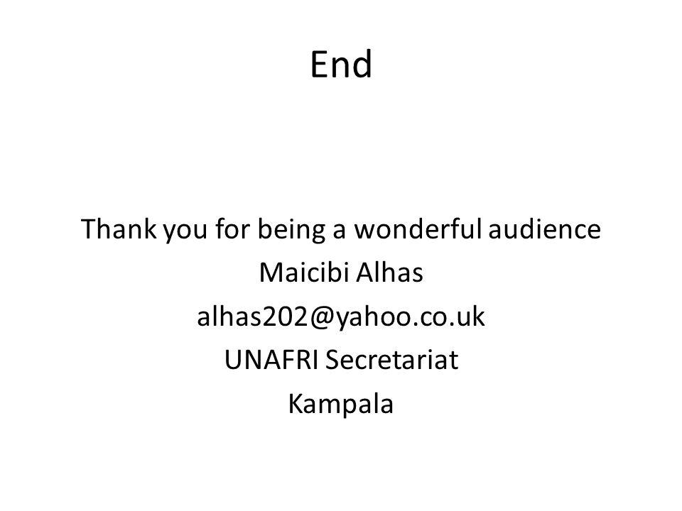 End Thank you for being a wonderful audience Maicibi Alhas alhas202@yahoo.co.uk UNAFRI Secretariat Kampala
