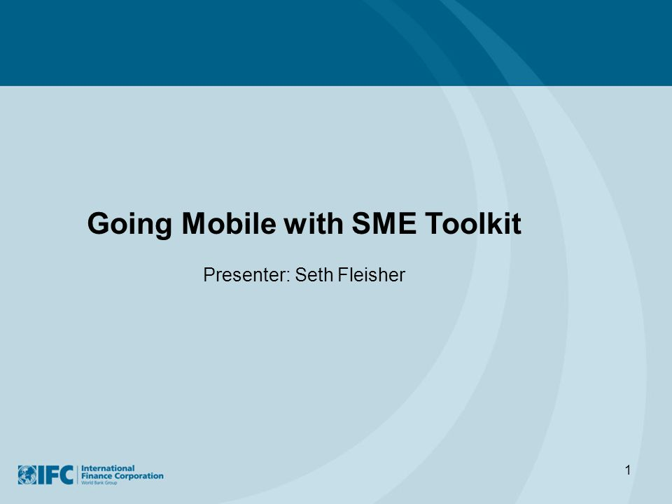 1 Going Mobile with SME Toolkit Presenter: Seth Fleisher