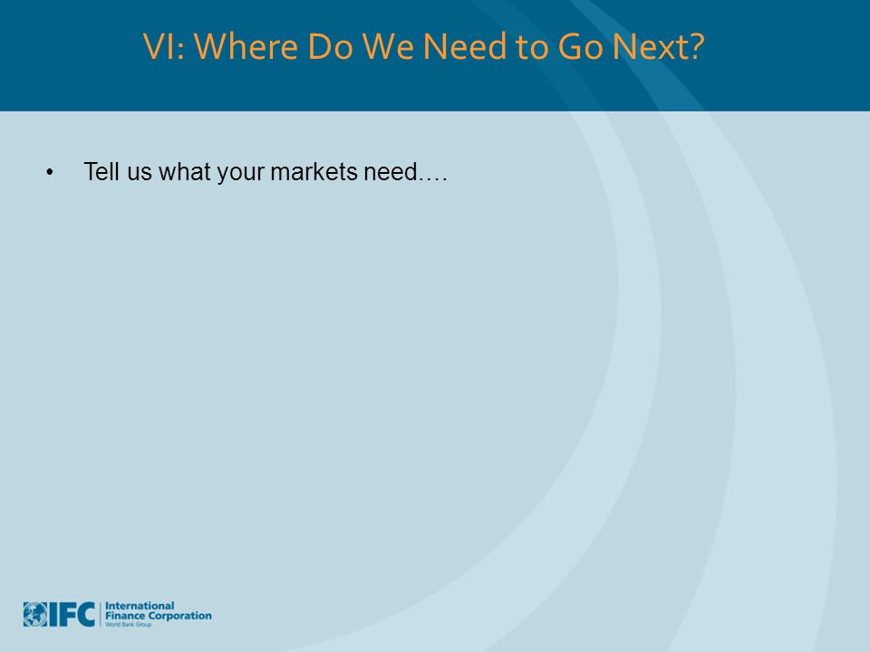 VI: Where Do We Need to Go Next? Tell us what your markets need.…