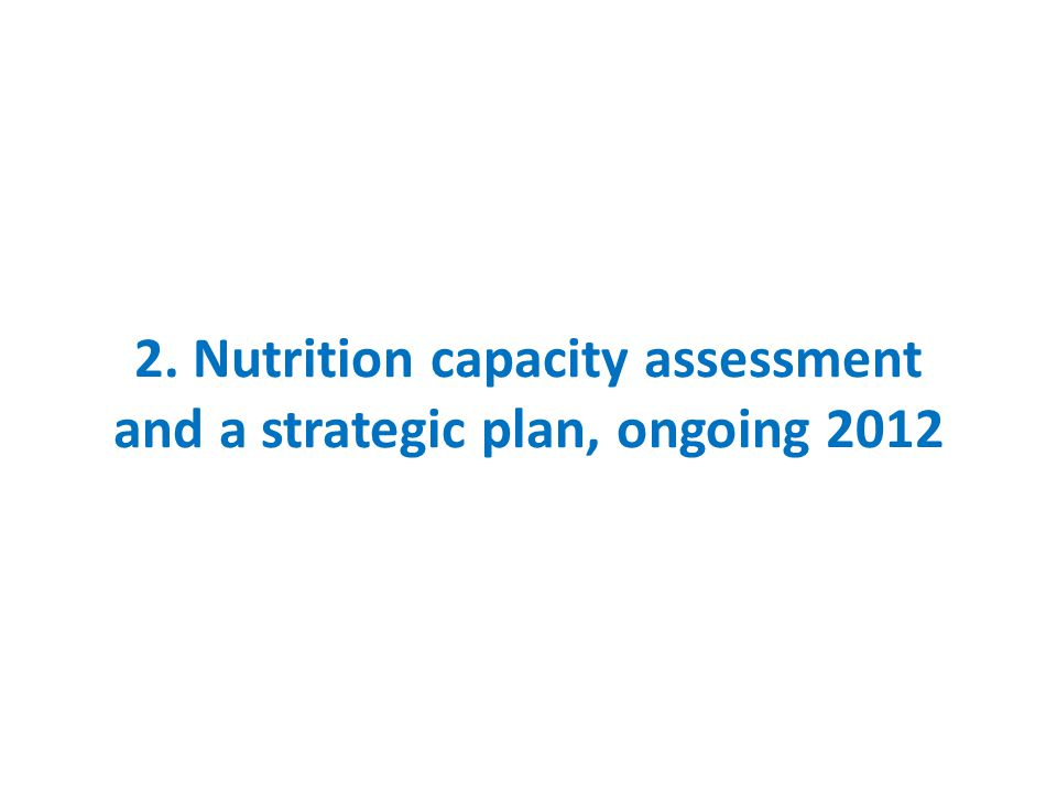 2. Nutrition capacity assessment and a strategic plan, ongoing 2012
