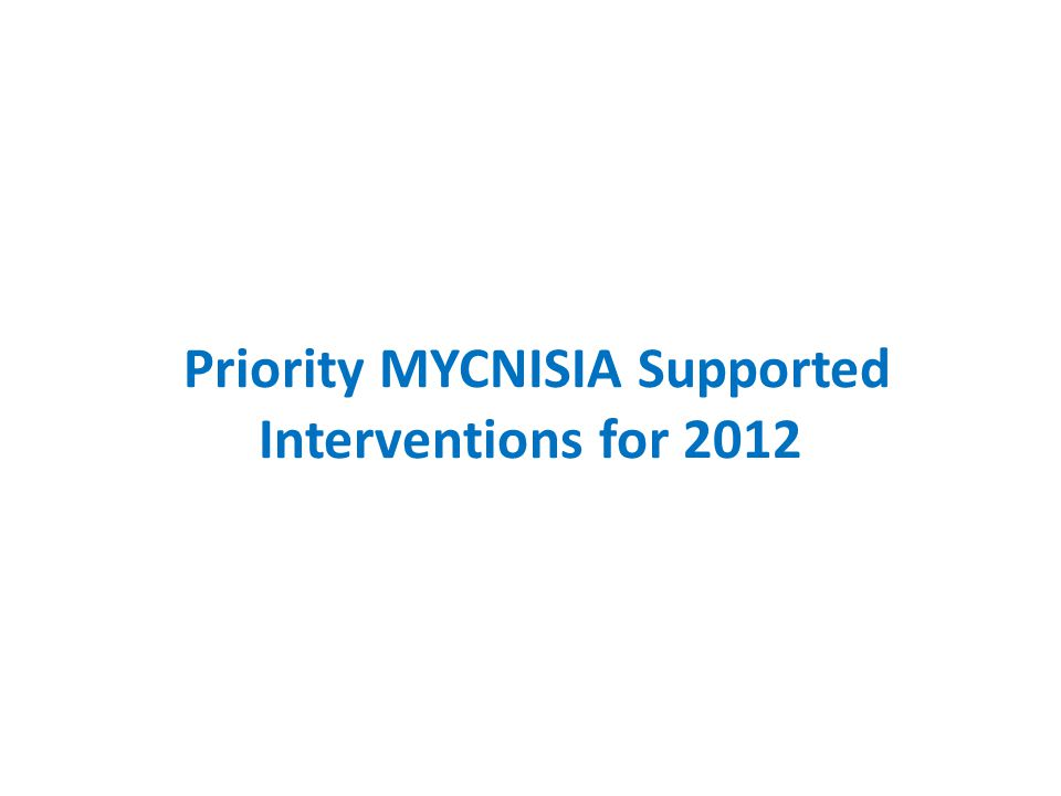 Priority MYCNISIA Supported Interventions for 2012