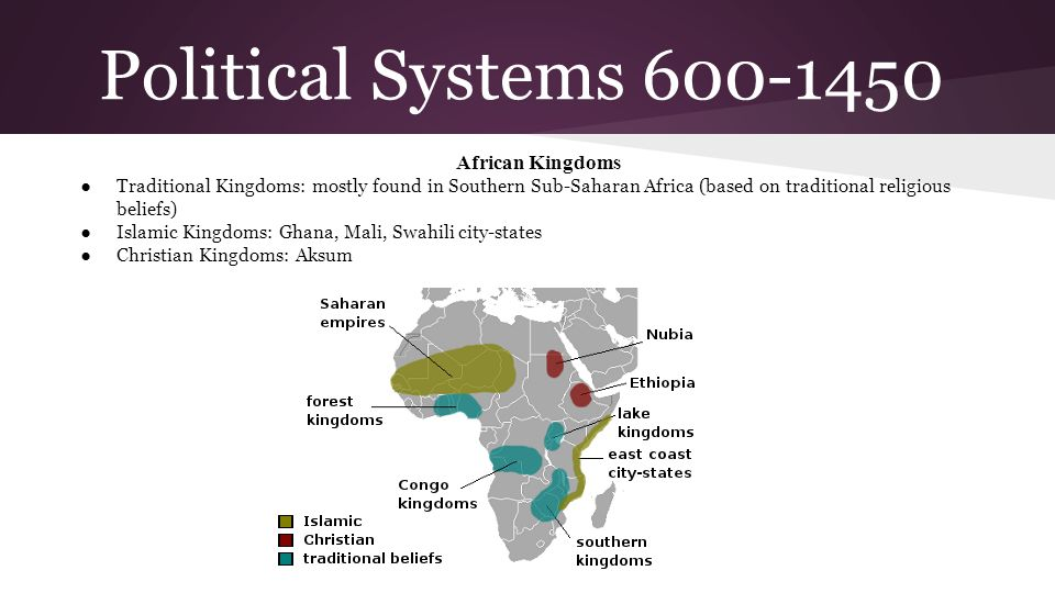 Political Systems 600-1450 African Kingdoms ●Traditional Kingdoms: mostly found in Southern Sub-Saharan Africa (based on traditional religious beliefs