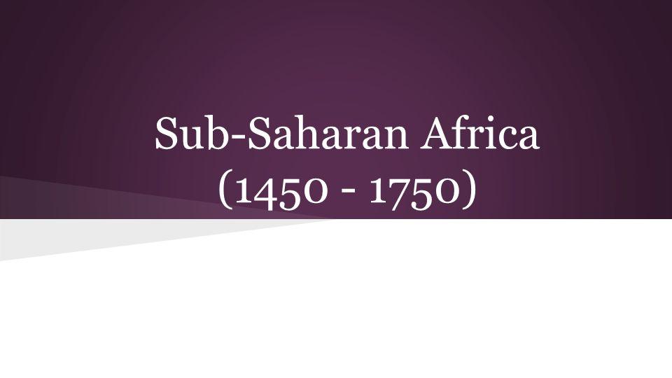 Sub-Saharan Africa (1450 - 1750)