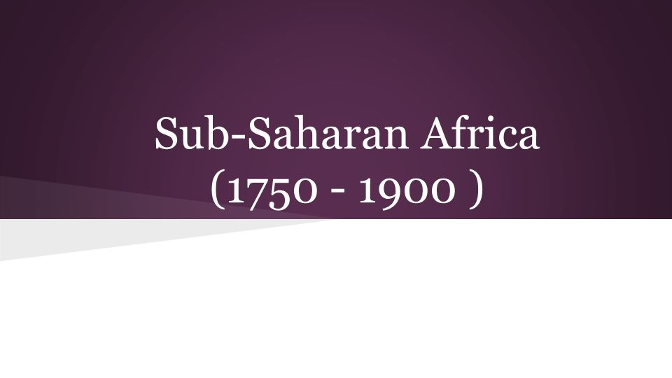 Sub-Saharan Africa (1750 - 1900 )