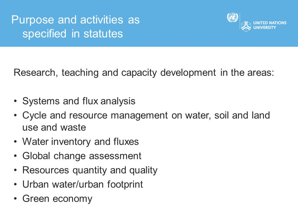 Integrative approach, considering interrelated resources together Focus on Fluxes: overcome static models Global perspective Being part of UNU-family Could become the first UNU institute with two campuses established (almost) concomitantly In short: What is unique about UNU-FLORES?