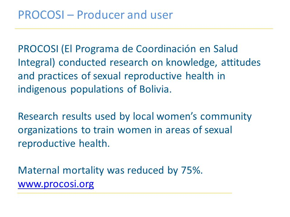 PROCOSI – Producer and user PROCOSI (El Programa de Coordinación en Salud Integral) conducted research on knowledge, attitudes and practices of sexual reproductive health in indigenous populations of Bolivia.