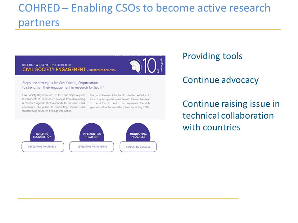 COHRED – Enabling CSOs to become active research partners Providing tools Continue advocacy Continue raising issue in technical collaboration with countries