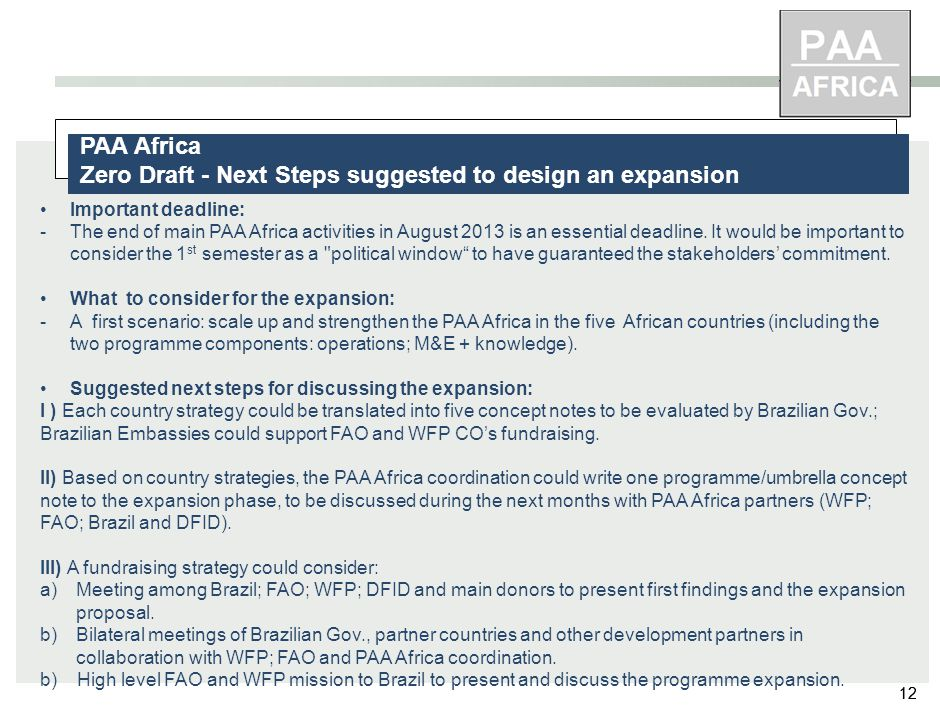 12 PAA Africa Zero Draft - Next Steps suggested to design an expansion Important deadline: -The end of main PAA Africa activities in August 2013 is an essential deadline.