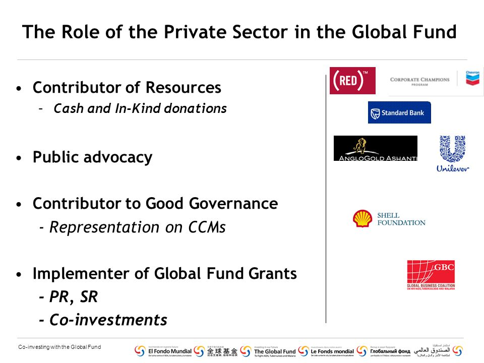 Co-investing with the Global Fund Conclusions  High level political commitment is essential for PPP to be implemented  Current thinking on co'investments have rapidly moved from being restricted to drugs,health service to a vast range from logistics, transport, advertising to management information systems.