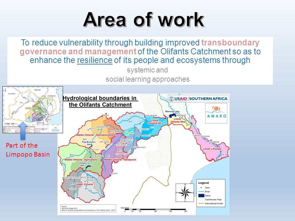 To reduce vulnerability through building improved transboundary governance and management of the Olifants Catchment so as to enhance the resilience of its people and ecosystems through systemic and social learning approaches Part of the Limpopo Basin