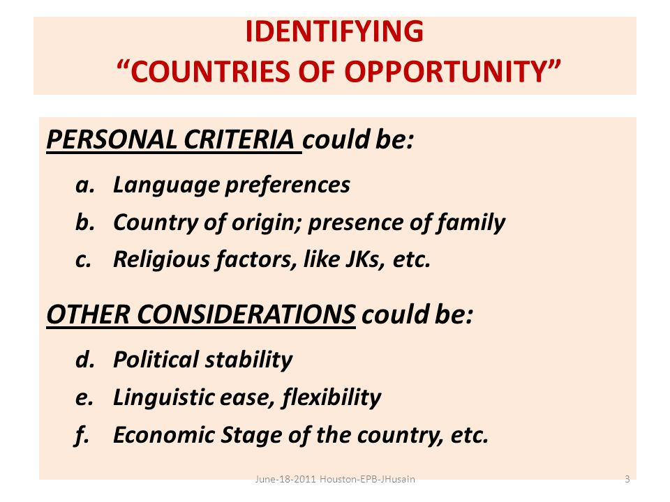 IDENTIFYING COUNTRIES OF OPPORTUNITY PERSONAL CRITERIA could be: a.Language preferences b.Country of origin; presence of family c.Religious factors, like JKs, etc.