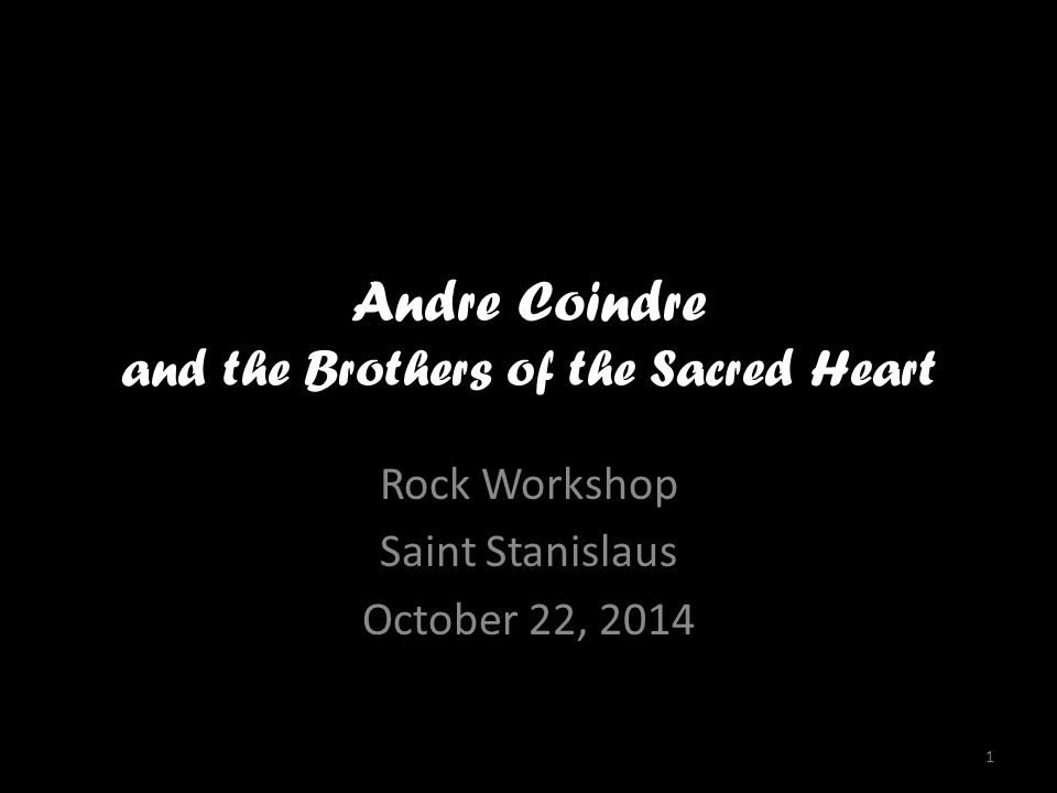 Andre Coindre and the Brothers of the Sacred Heart Rock Workshop Saint Stanislaus October 22, 2014 1