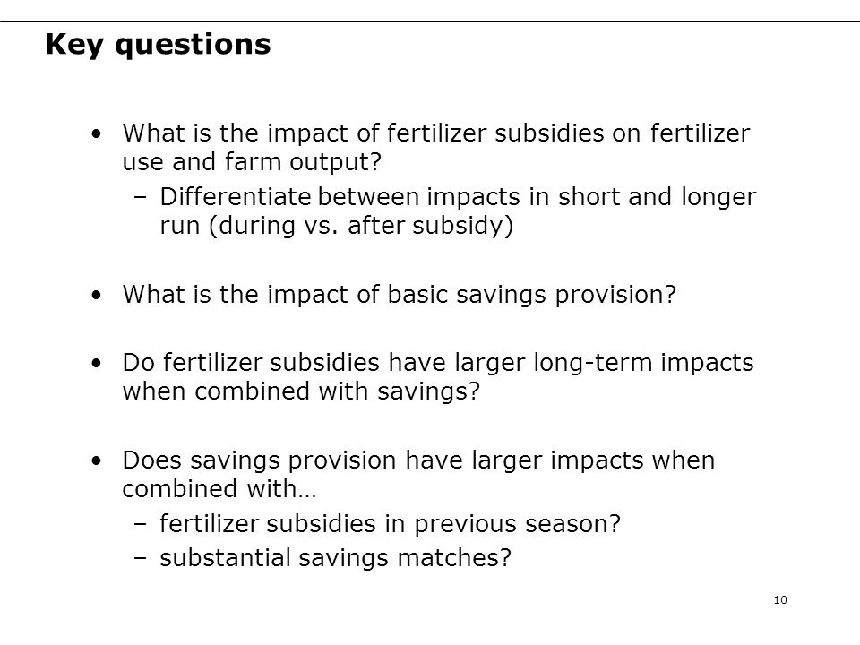 Key questions What is the impact of fertilizer subsidies on fertilizer use and farm output.