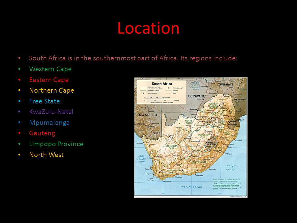 Location South Africa is in the southernmost part of Africa.