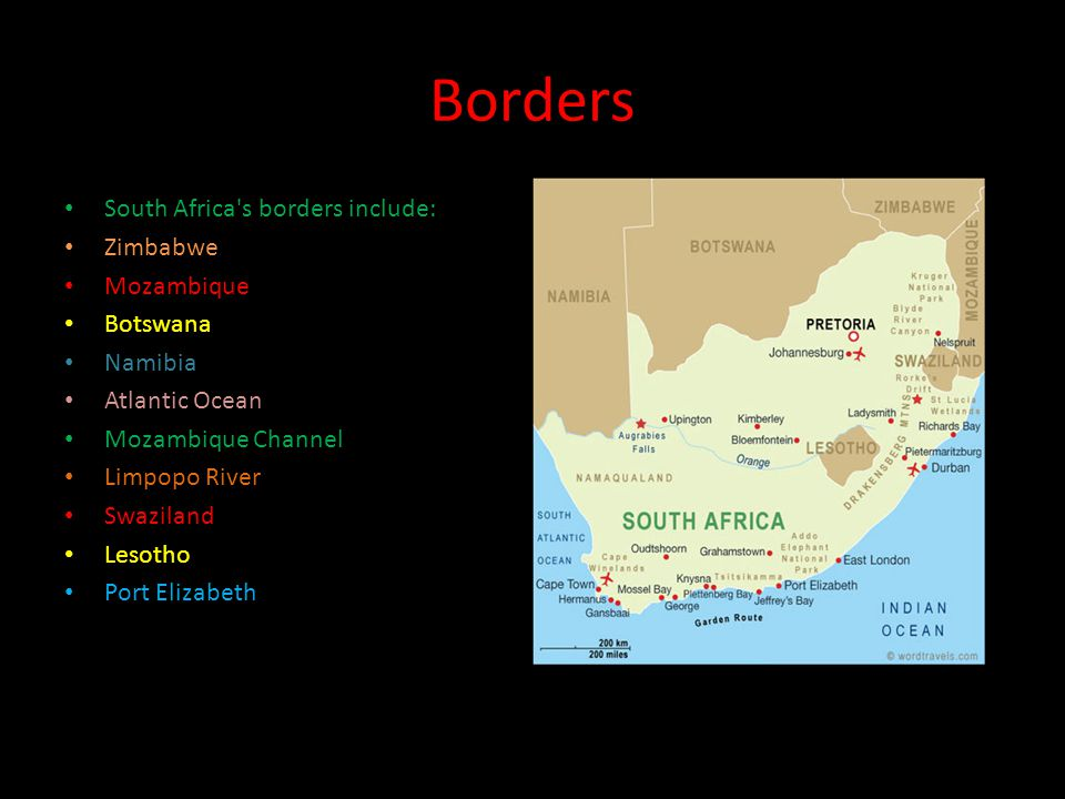 Borders South Africa s borders include: Zimbabwe Mozambique Botswana Namibia Atlantic Ocean Mozambique Channel Limpopo River Swaziland Lesotho Port Elizabeth