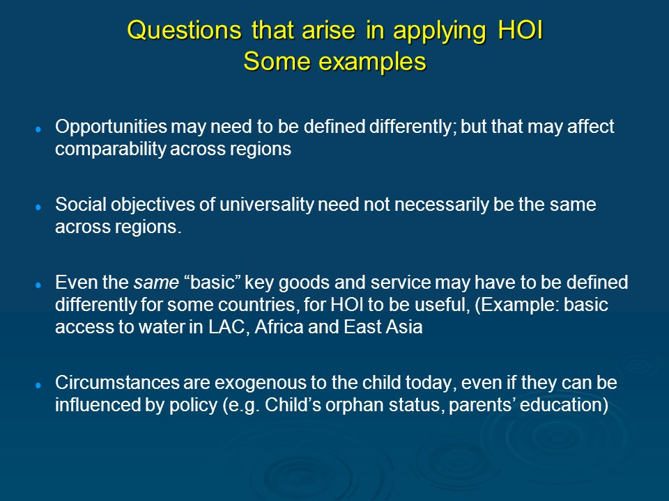 Questions that arise in applying HOI Some examples Opportunities may need to be defined differently; but that may affect comparability across regions Social objectives of universality need not necessarily be the same across regions.
