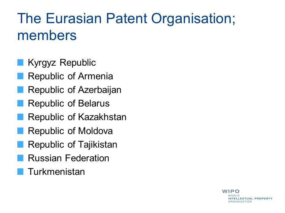 The Eurasian Patent Organisation; members Kyrgyz Republic Republic of Armenia Republic of Azerbaijan Republic of Belarus Republic of Kazakhstan Republic of Moldova Republic of Tajikistan Russian Federation Turkmenistan