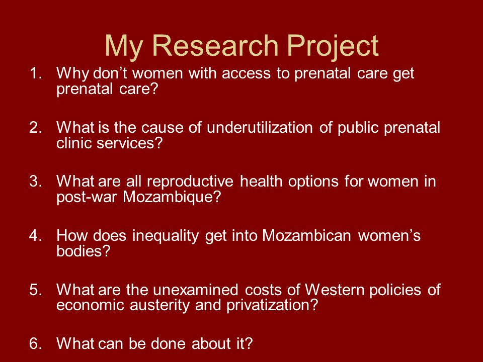 My Research Project 1.Why don't women with access to prenatal care get prenatal care.