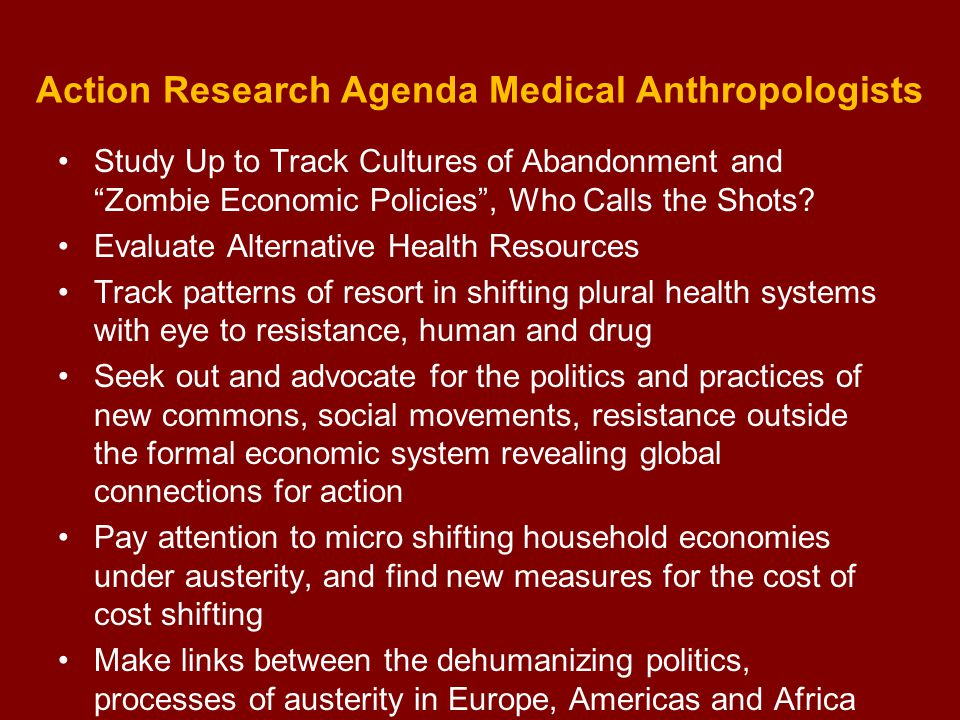 Action Research Agenda Medical Anthropologists Study Up to Track Cultures of Abandonment and Zombie Economic Policies , Who Calls the Shots.