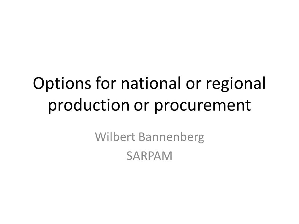 Options for national or regional production or procurement Wilbert Bannenberg SARPAM