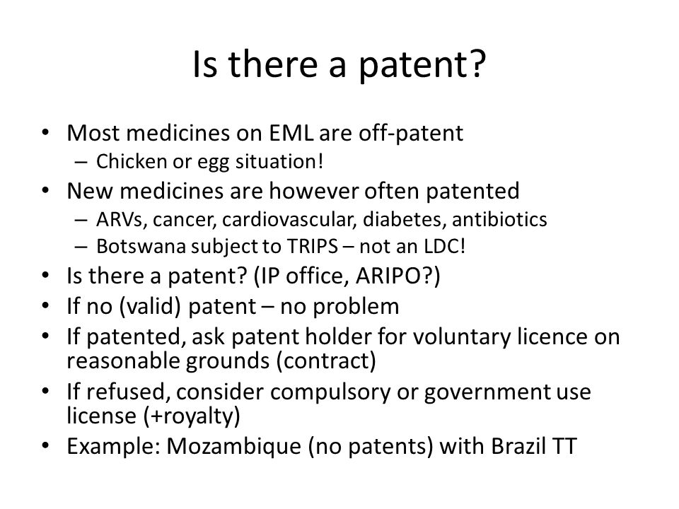 Is there a patent. Most medicines on EML are off-patent – Chicken or egg situation.