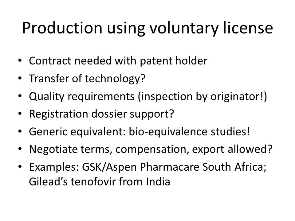 Production using voluntary license Contract needed with patent holder Transfer of technology.