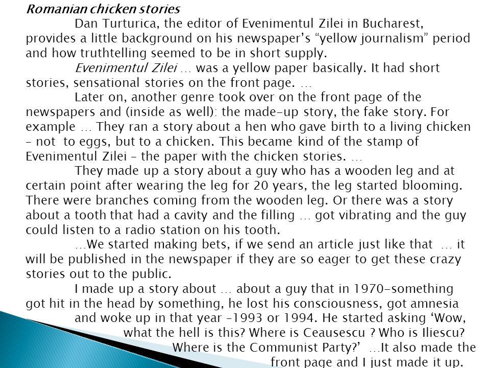 "Romanian chicken stories Dan Turturica, the editor of Evenimentul Zilei in Bucharest, provides a little background on his newspaper's ""yellow journali"