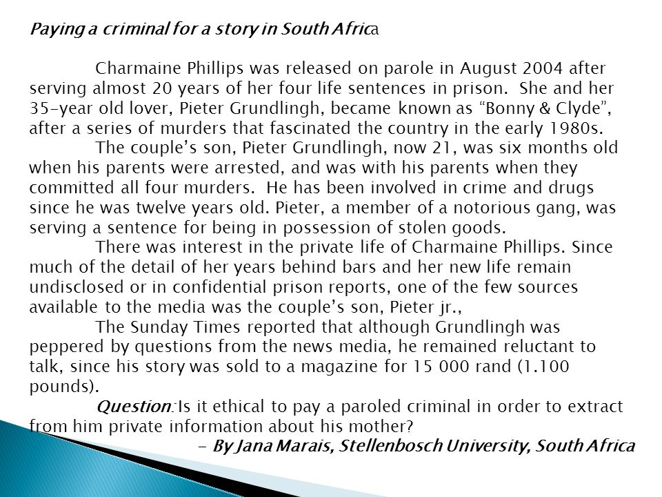 Paying a criminal for a story in South Africa Charmaine Phillips was released on parole in August 2004 after serving almost 20 years of her four life