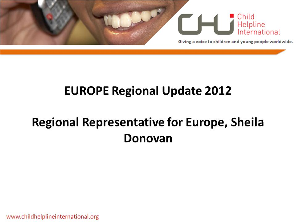 EUROPE Regional Update 2012 Regional Representative for Europe, Sheila Donovan