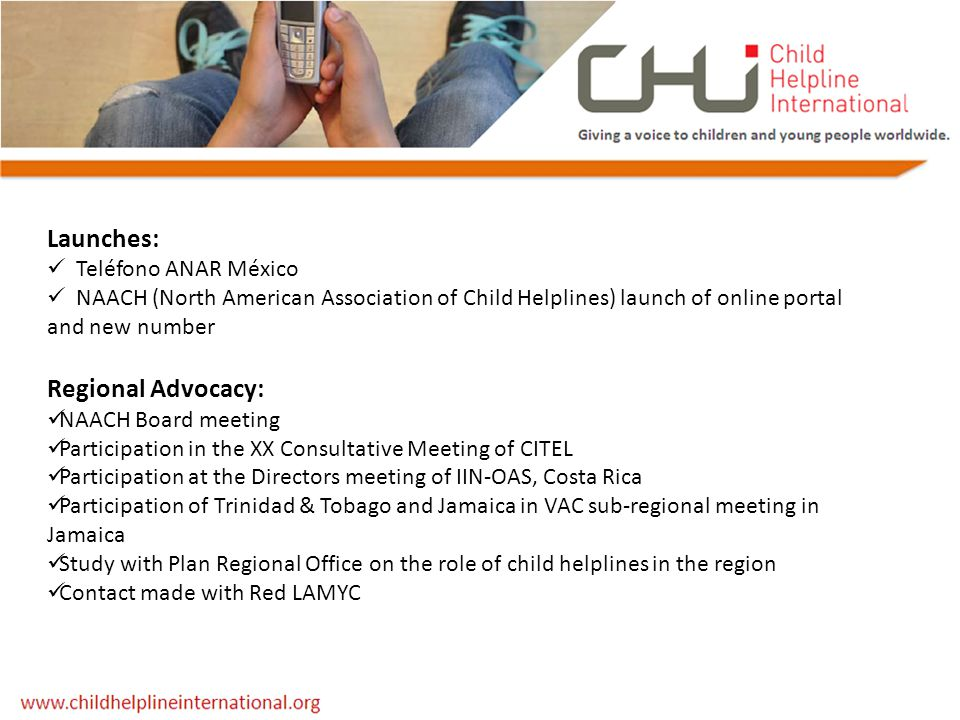 Launches: Teléfono ANAR México NAACH (North American Association of Child Helplines) launch of online portal and new number Regional Advocacy: NAACH B