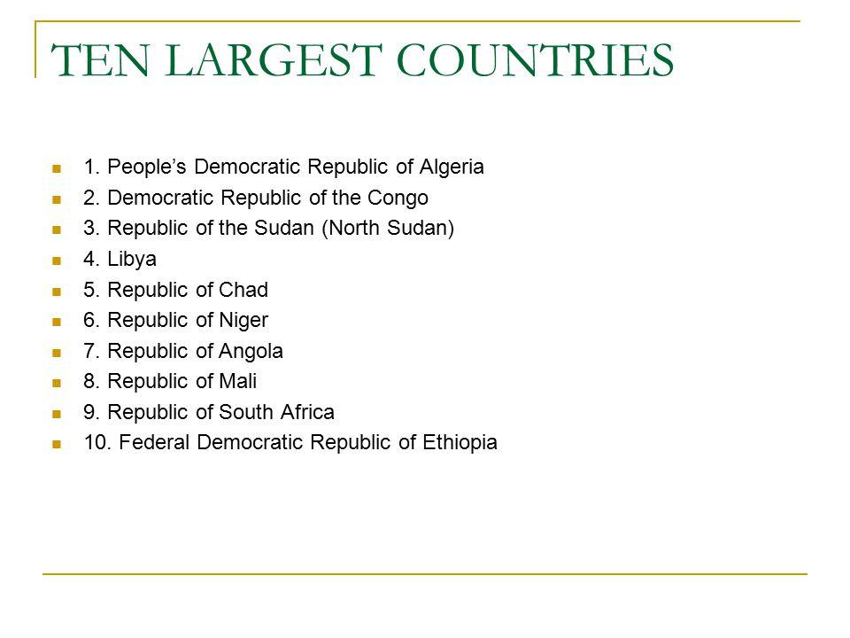 TEN LARGEST COUNTRIES 1. People's Democratic Republic of Algeria 2.