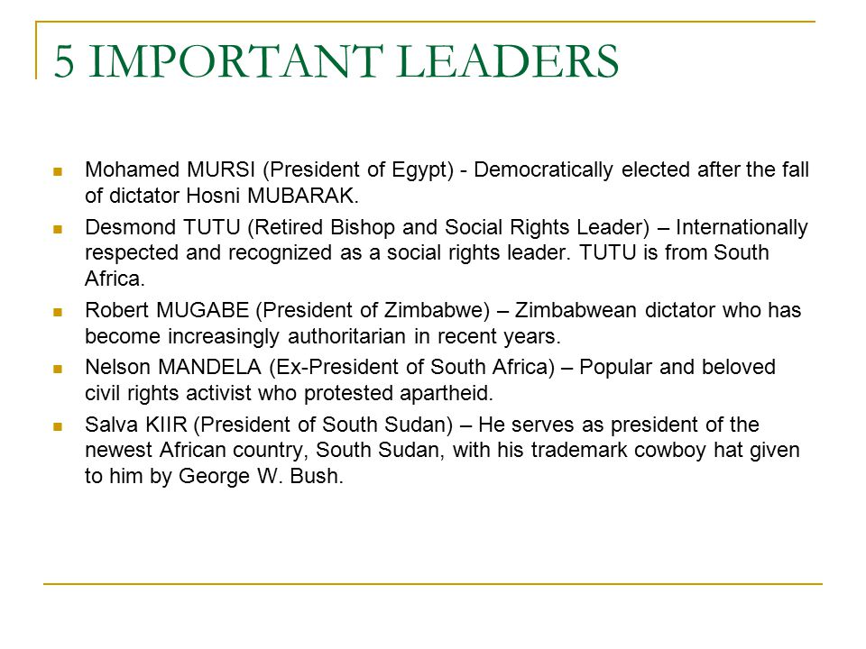 5 IMPORTANT LEADERS Mohamed MURSI (President of Egypt) - Democratically elected after the fall of dictator Hosni MUBARAK.