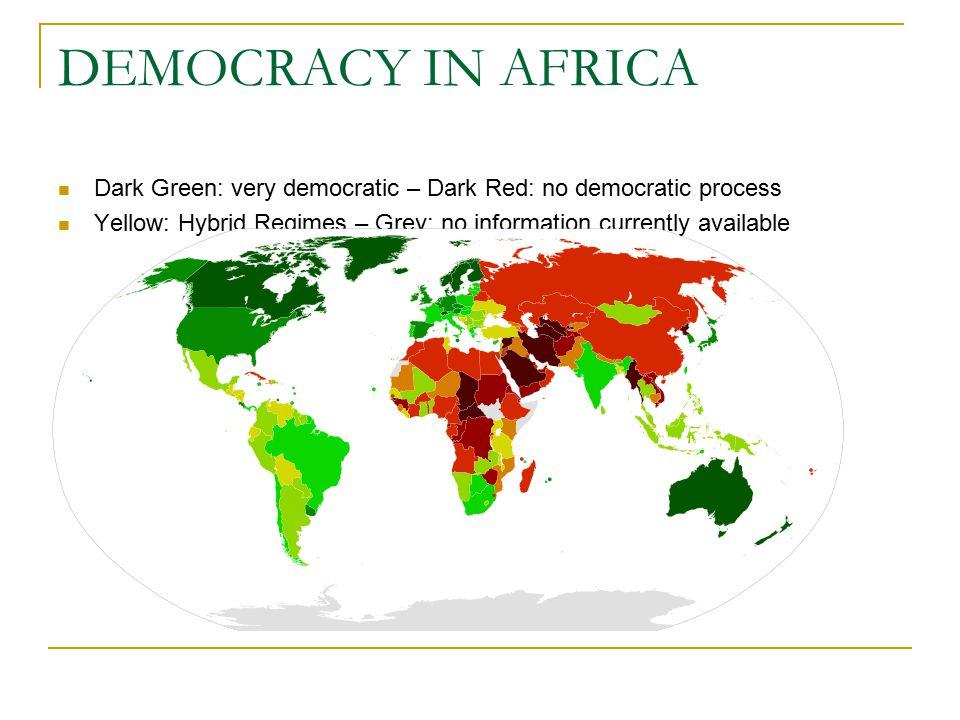 DEMOCRACY IN AFRICA Dark Green: very democratic – Dark Red: no democratic process Yellow: Hybrid Regimes – Grey: no information currently available