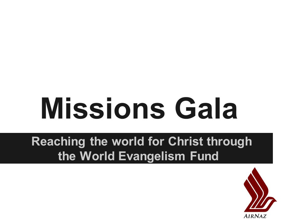 Missions Gala Reaching the world for Christ through the World Evangelism Fund