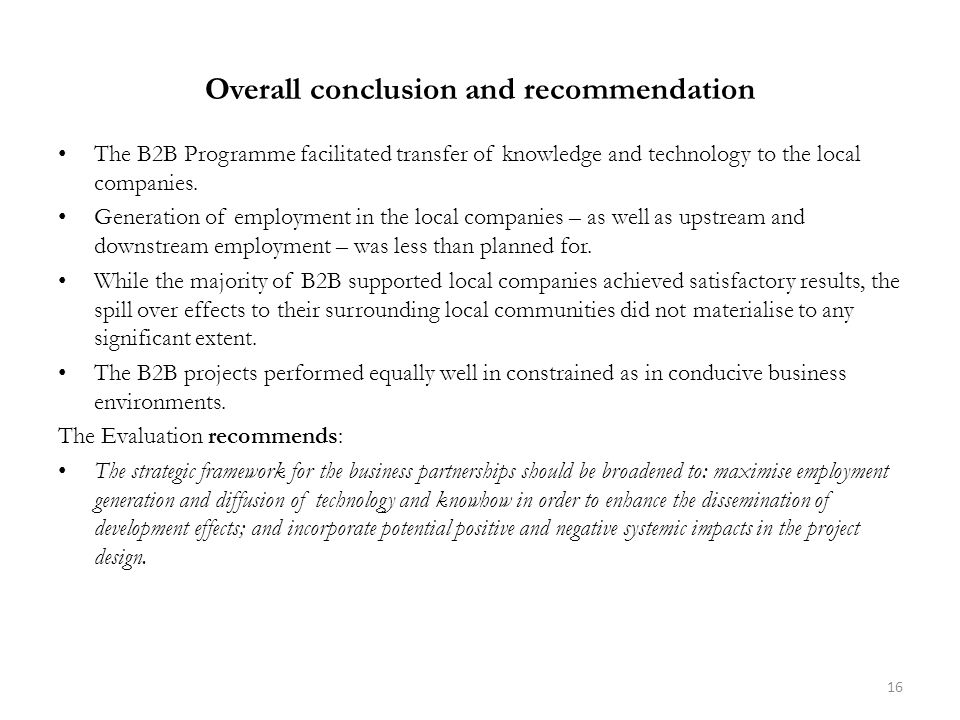Overall conclusion and recommendation The B2B Programme facilitated transfer of knowledge and technology to the local companies.