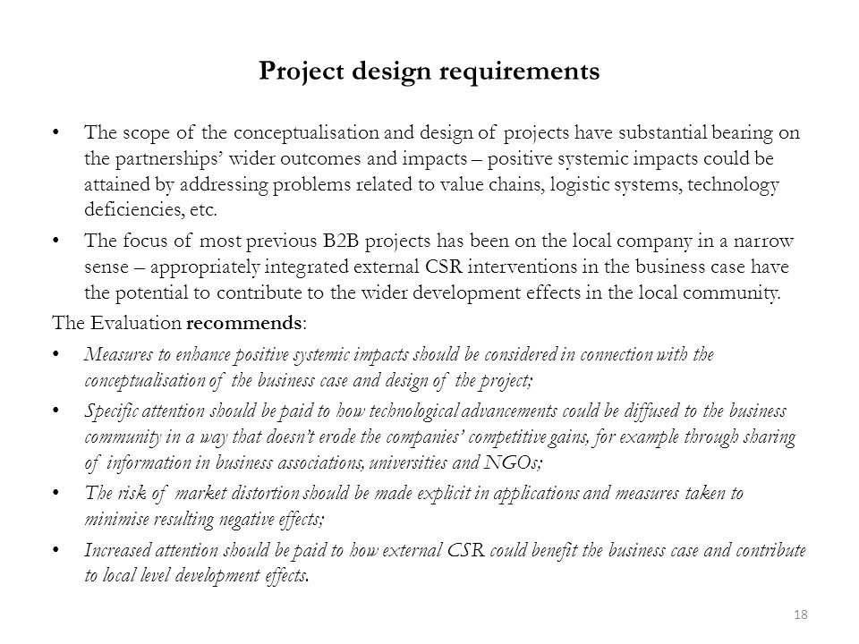 Project design requirements The scope of the conceptualisation and design of projects have substantial bearing on the partnerships' wider outcomes and impacts – positive systemic impacts could be attained by addressing problems related to value chains, logistic systems, technology deficiencies, etc.