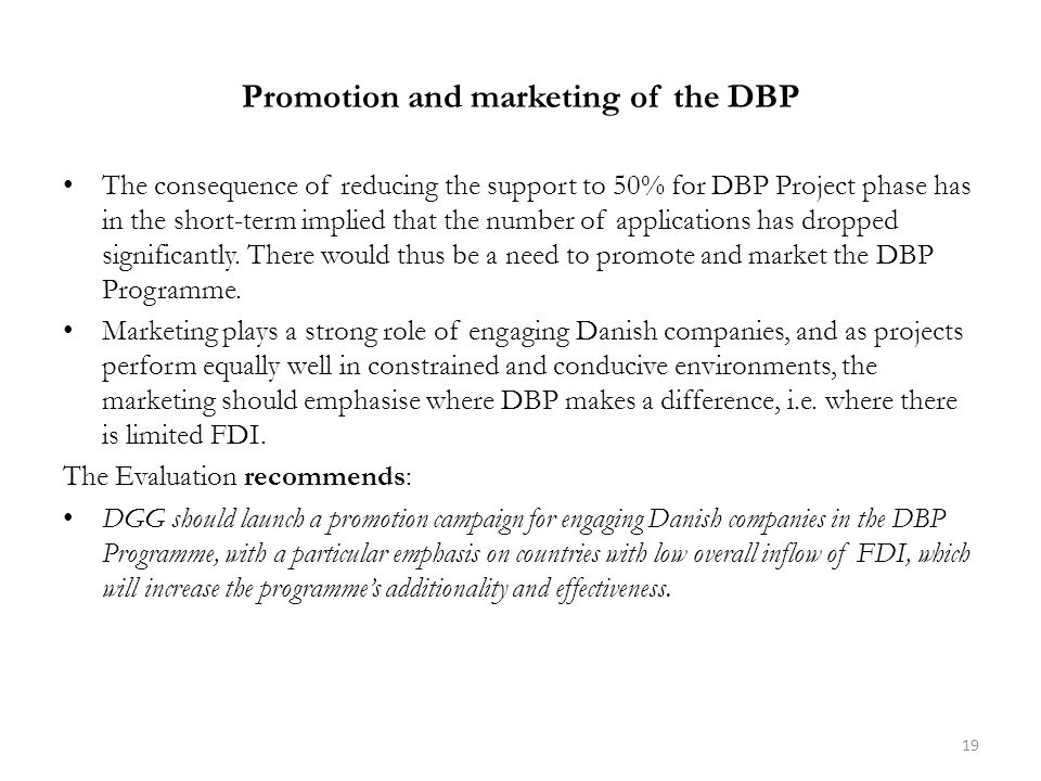Promotion and marketing of the DBP The consequence of reducing the support to 50% for DBP Project phase has in the short-term implied that the number of applications has dropped significantly.