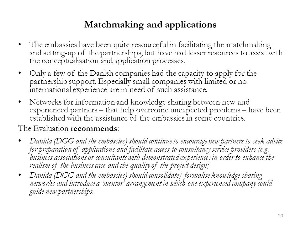 Matchmaking and applications The embassies have been quite resourceful in facilitating the matchmaking and setting-up of the partnerships, but have had lesser resources to assist with the conceptualisation and application processes.