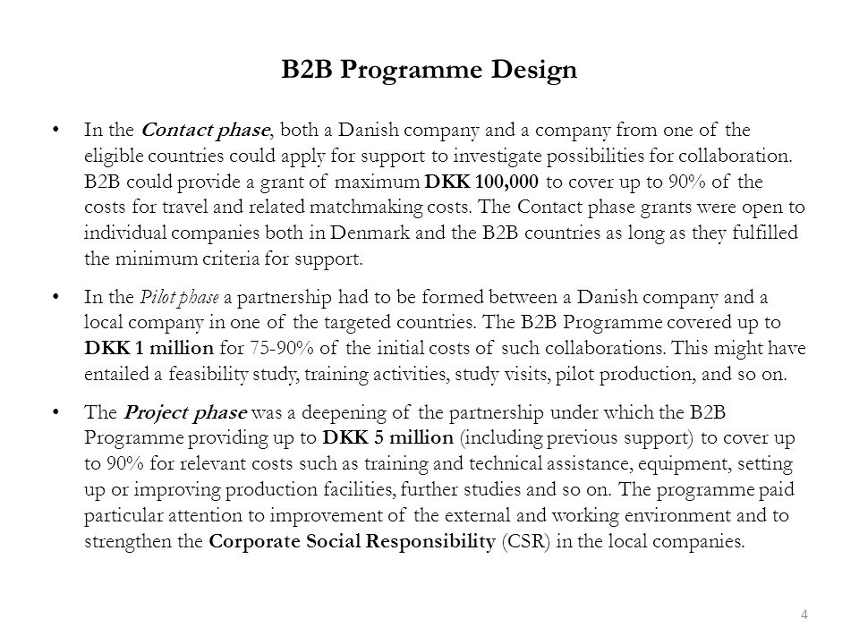 B2B Programme Design In the Contact phase, both a Danish company and a company from one of the eligible countries could apply for support to investigate possibilities for collaboration.