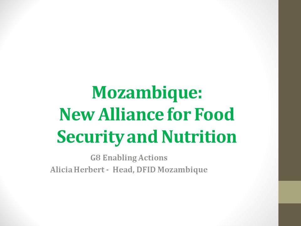 Mozambique: New Alliance for Food Security and Nutrition G8 Enabling Actions Alicia Herbert - Head, DFID Mozambique