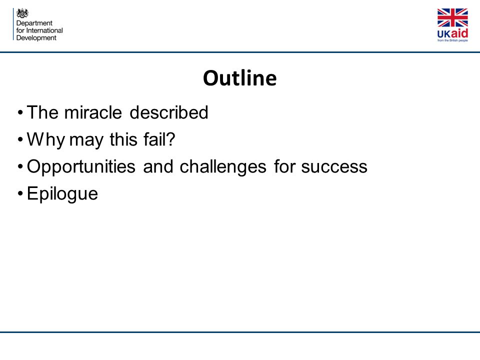 Outline The miracle described Why may this fail? Opportunities and challenges for success Epilogue