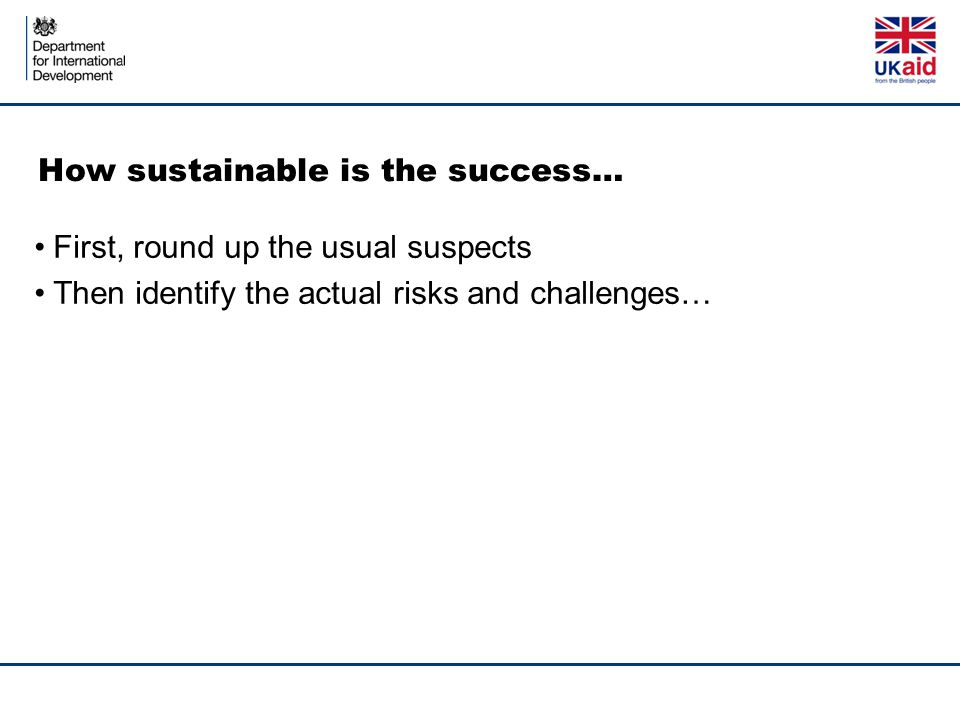 How sustainable is the success… First, round up the usual suspects Then identify the actual risks and challenges…