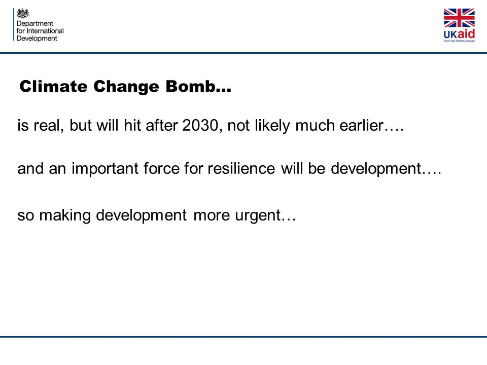Climate Change Bomb… is real, but will hit after 2030, not likely much earlier…. and an important force for resilience will be development…. so making