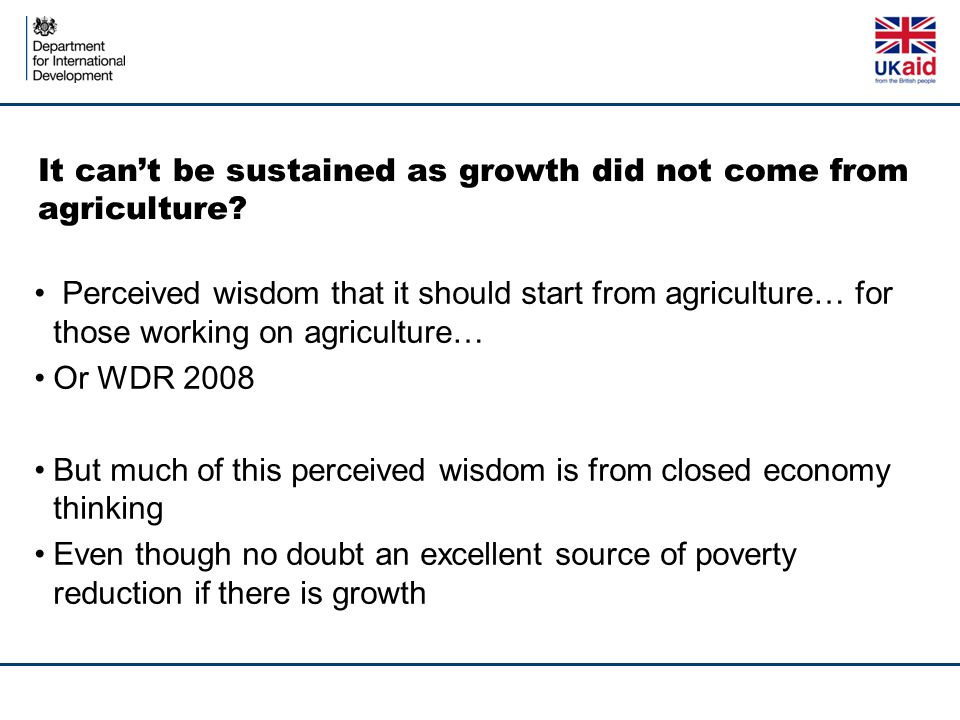 It can't be sustained as growth did not come from agriculture? Perceived wisdom that it should start from agriculture… for those working on agricultur