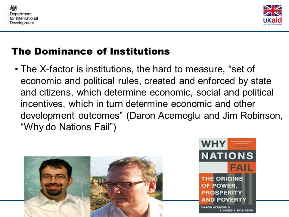 """The Dominance of Institutions The X-factor is institutions, the hard to measure, """"set of economic and political rules, created and enforced by state a"""