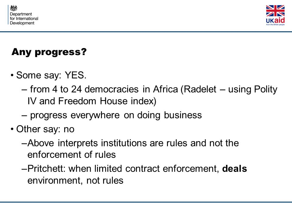 Any progress? Some say: YES. – from 4 to 24 democracies in Africa (Radelet – using Polity IV and Freedom House index) – progress everywhere on doing b