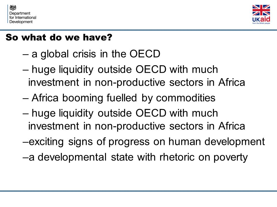 So what do we have? – a global crisis in the OECD – huge liquidity outside OECD with much investment in non-productive sectors in Africa – Africa boom