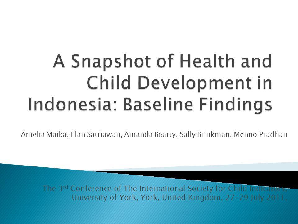 Amelia Maika, Elan Satriawan, Amanda Beatty, Sally Brinkman, Menno Pradhan The 3 rd Conference of The International Society for Child Indicators, Univ
