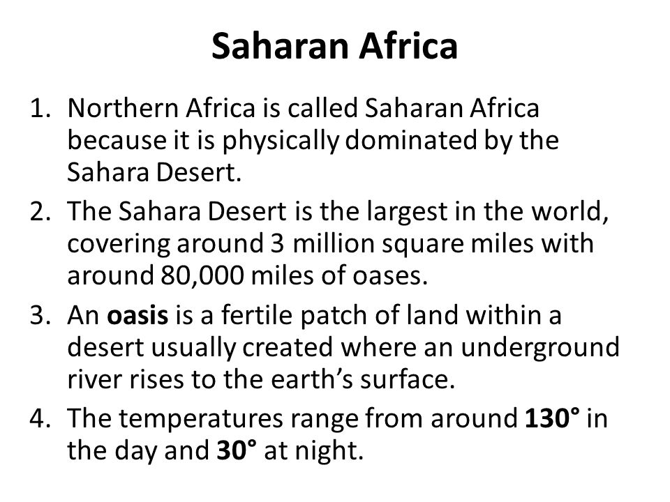 Saharan Africa 1.Northern Africa is called Saharan Africa because it is physically dominated by the Sahara Desert. 2.The Sahara Desert is the largest