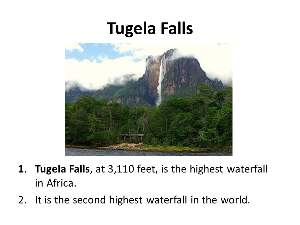 Tugela Falls 1.Tugela Falls, at 3,110 feet, is the highest waterfall in Africa. 2.It is the second highest waterfall in the world.